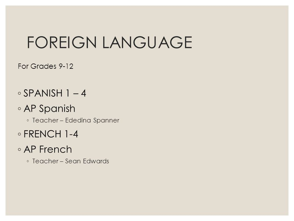 FOREIGN LANGUAGE SPANISH 1 – 4 AP Spanish FRENCH 1-4 AP French