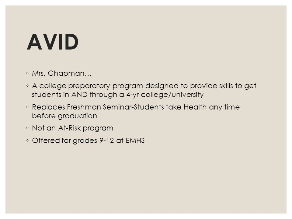 AVID Mrs. Chapman… A college preparatory program designed to provide skills to get students in AND through a 4-yr college/university.
