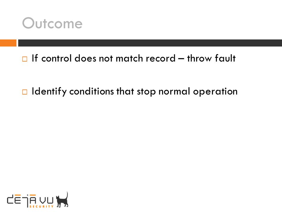 Outcome If control does not match record – throw fault