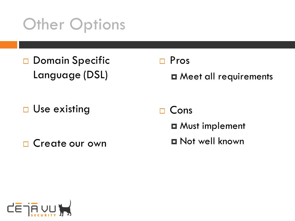 Other Options Domain Specific Language (DSL) Use existing