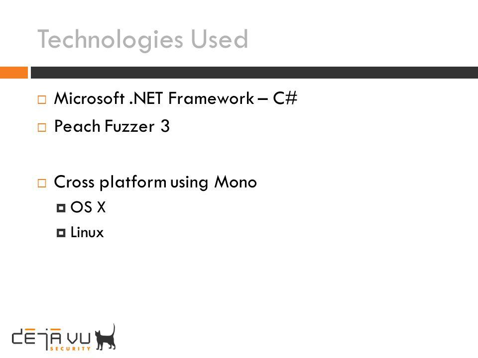 Technologies Used Microsoft .NET Framework – C# Peach Fuzzer 3