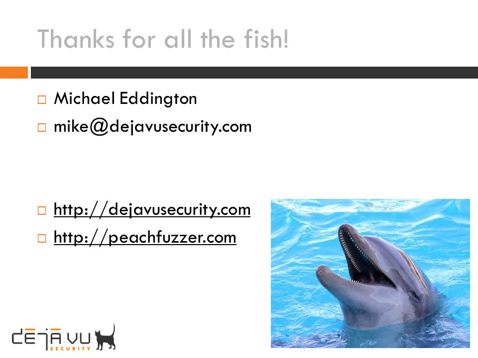 Thanks for all the fish! Michael Eddington mike@dejavusecurity.com