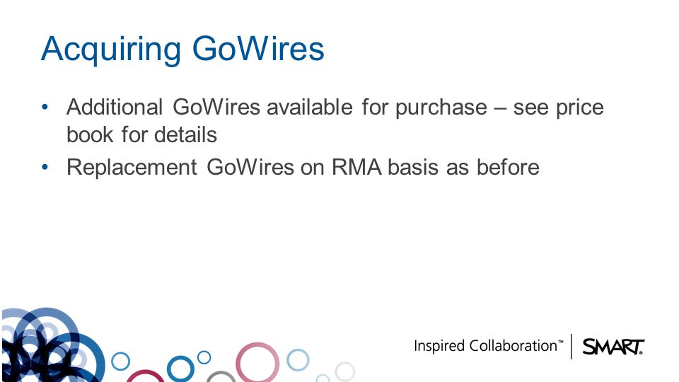 Acquiring GoWires Additional GoWires available for purchase – see price book for details.