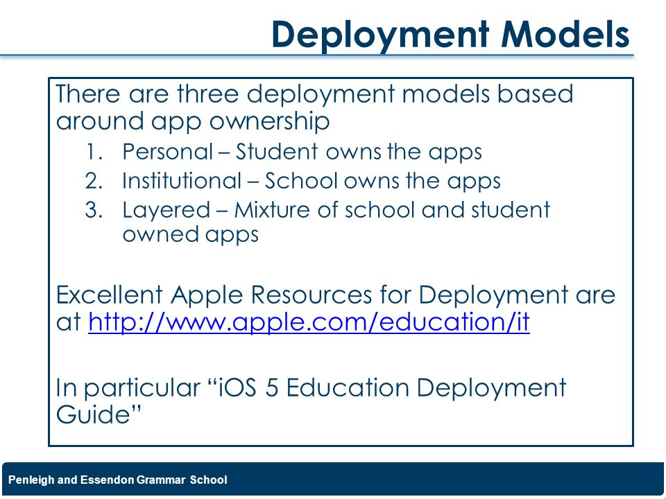 Deployment Models There are three deployment models based around app ownership. Personal – Student owns the apps.