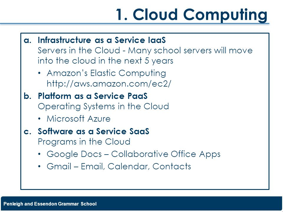 1. Cloud Computing Infrastructure as a Service IaaS Servers in the Cloud - Many school servers will move into the cloud in the next 5 years.