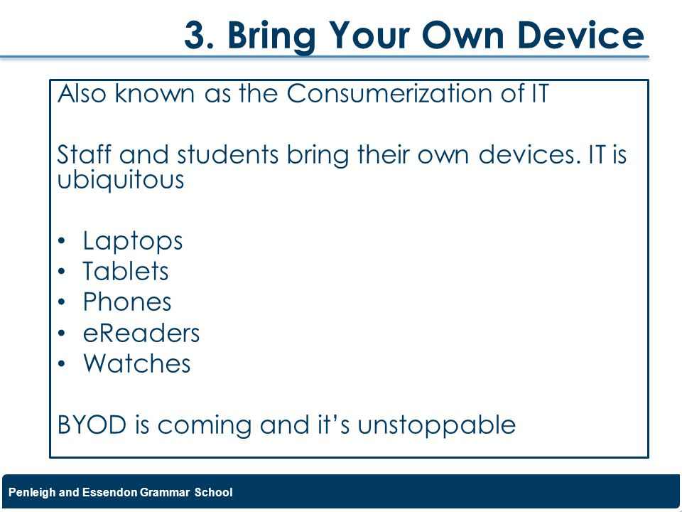 3. Bring Your Own Device Also known as the Consumerization of IT