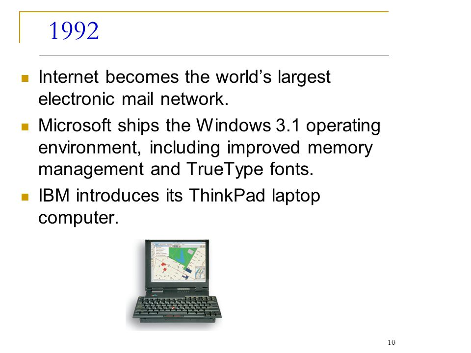 1992 Internet becomes the world's largest electronic mail network.