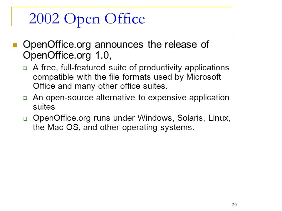 2002 Open Office OpenOffice.org announces the release of OpenOffice.org 1.0,