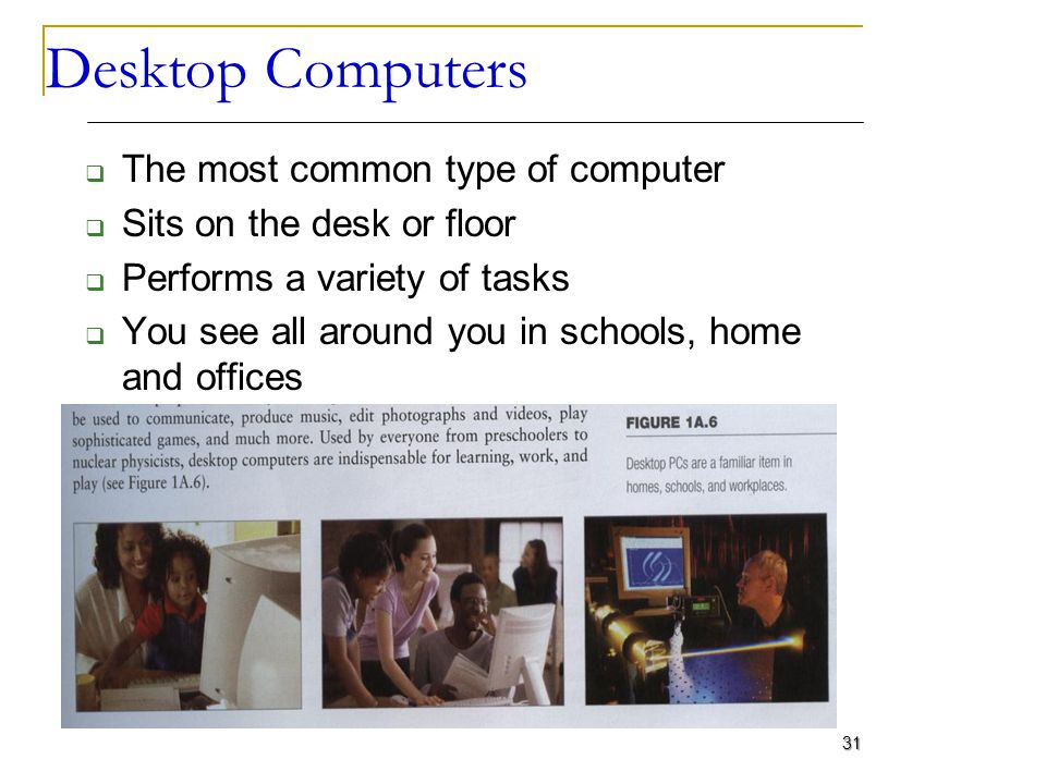 Desktop Computers The most common type of computer