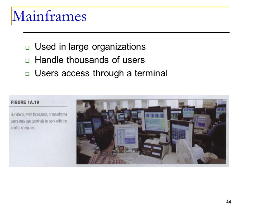 Mainframes Used in large organizations Handle thousands of users