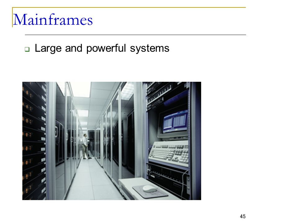 Mainframes Large and powerful systems