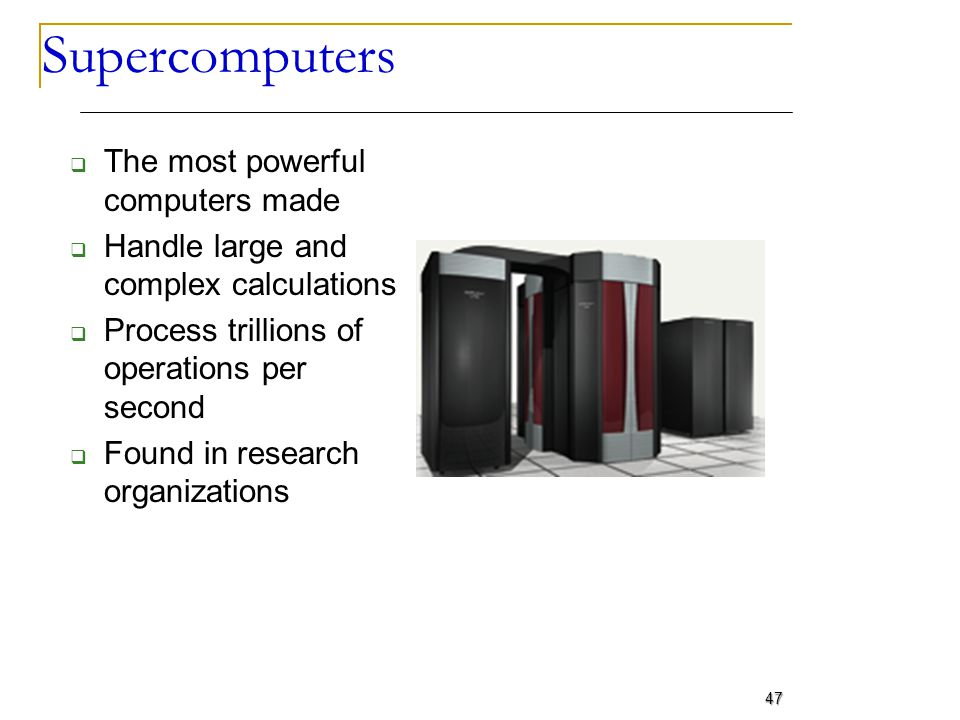 Supercomputers The most powerful computers made