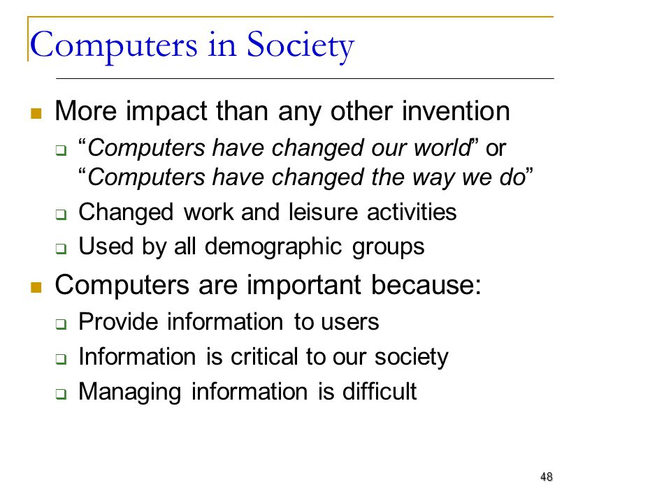 Computers in Society More impact than any other invention