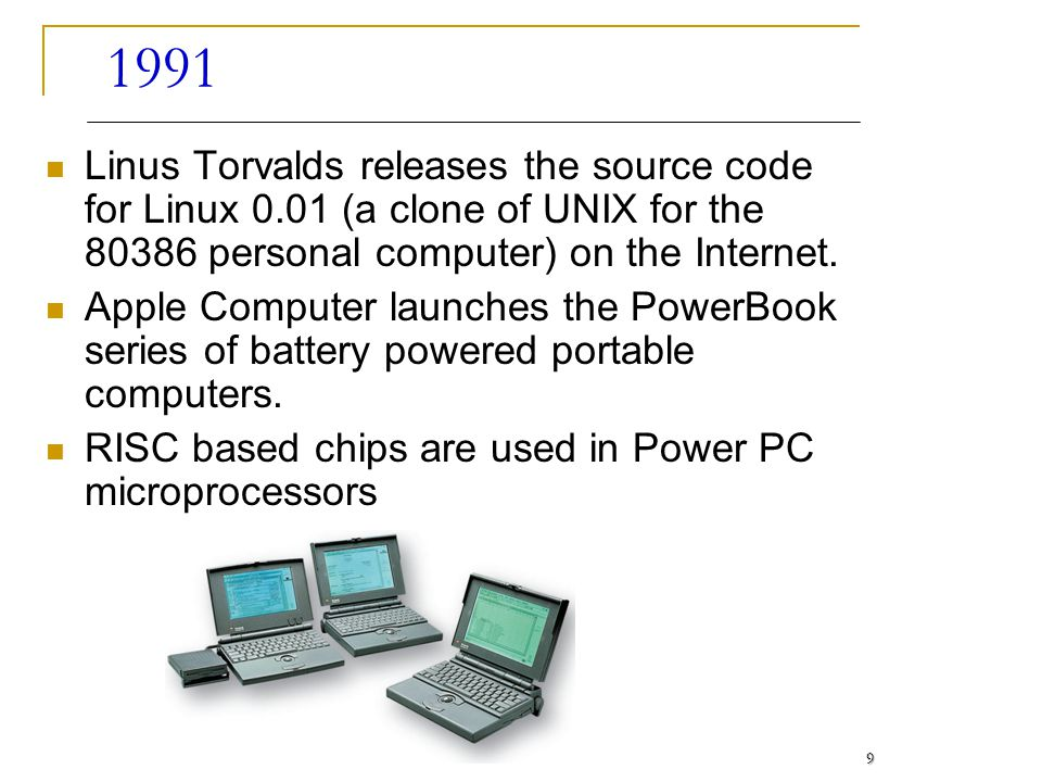 1991 Linus Torvalds releases the source code for Linux 0.01 (a clone of UNIX for the 80386 personal computer) on the Internet.