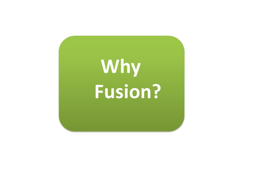 Why Fusion