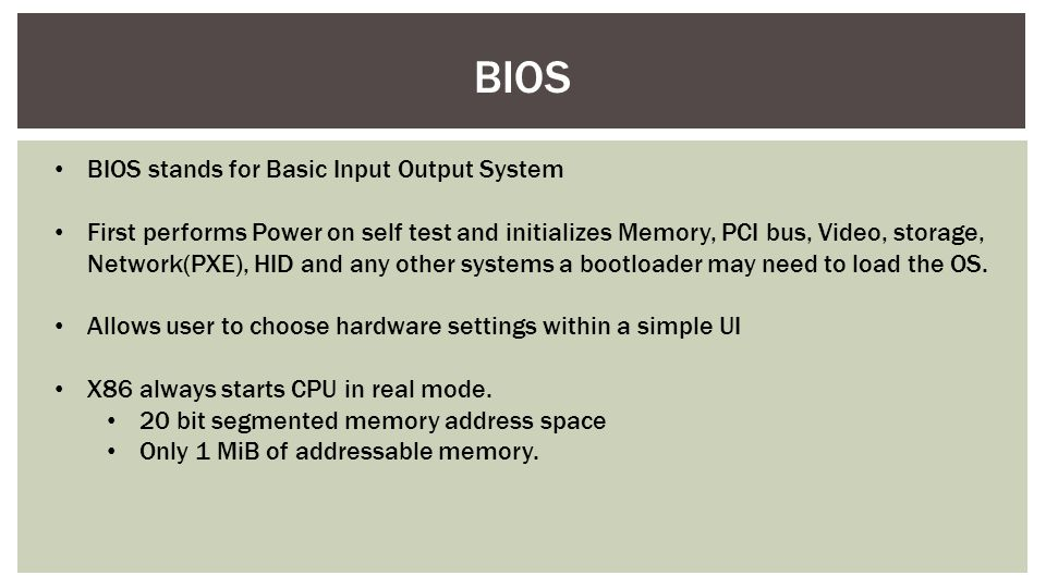 BIOS BIOS stands for Basic Input Output System