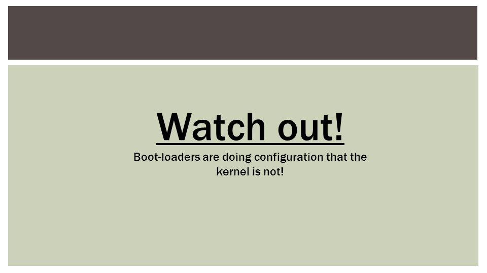 Boot-loaders are doing configuration that the kernel is not!