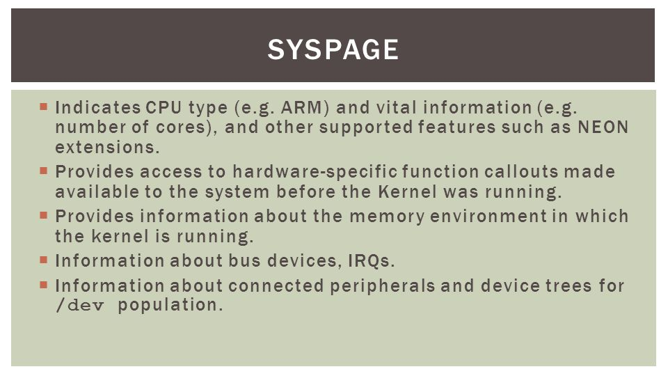 syspage Indicates CPU type (e.g. ARM) and vital information (e.g. number of cores), and other supported features such as NEON extensions.