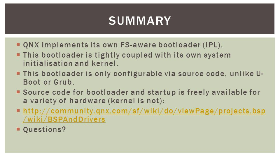 Summary QNX Implements its own FS-aware bootloader (IPL).