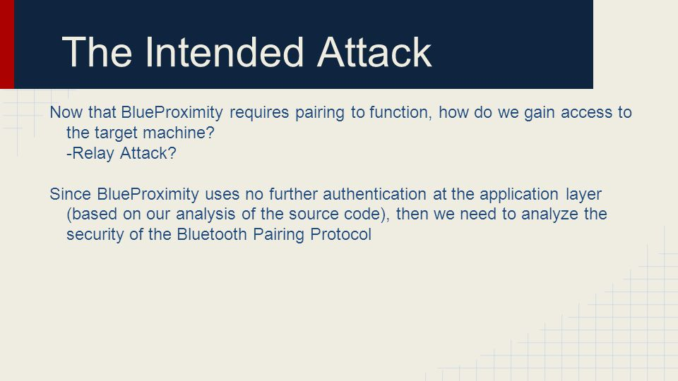 The Intended Attack Now that BlueProximity requires pairing to function, how do we gain access to the target machine
