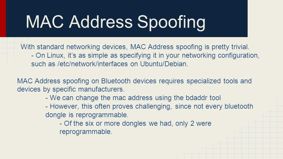MAC Address Spoofing With standard networking devices, MAC Address spoofing is pretty trivial.