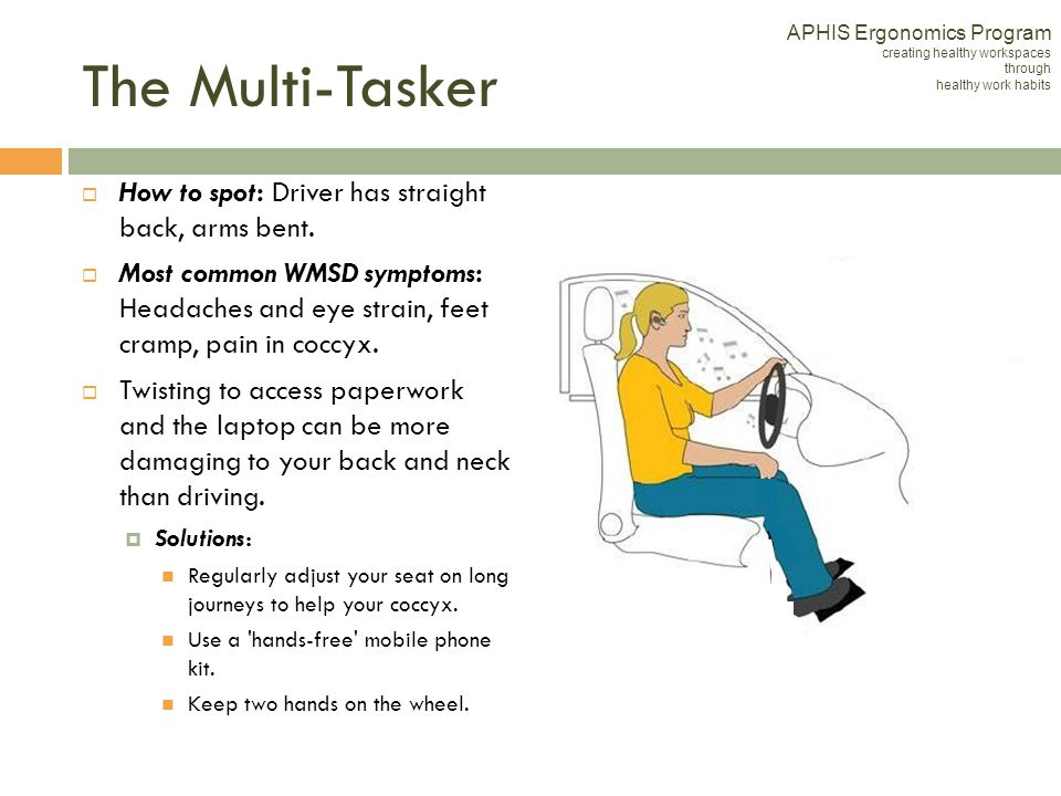 The Multi-Tasker How to spot: Driver has straight back, arms bent.