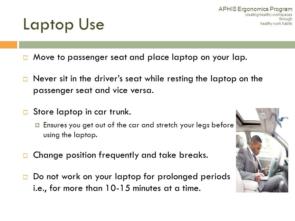 Laptop Use Move to passenger seat and place laptop on your lap.