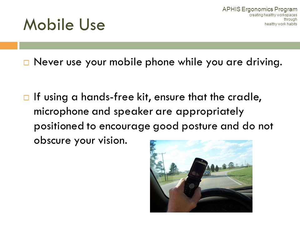 Mobile Use Never use your mobile phone while you are driving.