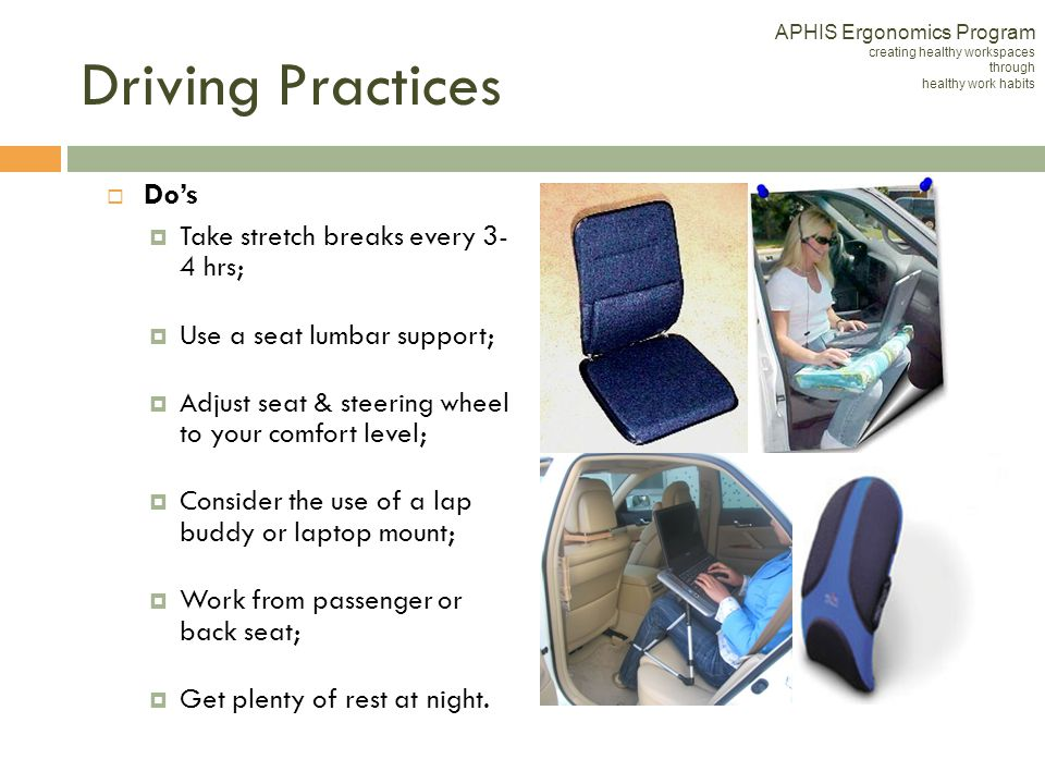 Driving Practices Do's Take stretch breaks every 3- 4 hrs;