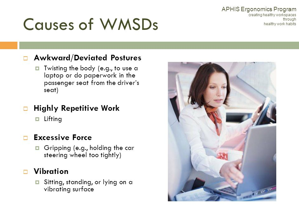 Causes of WMSDs Awkward/Deviated Postures Highly Repetitive Work