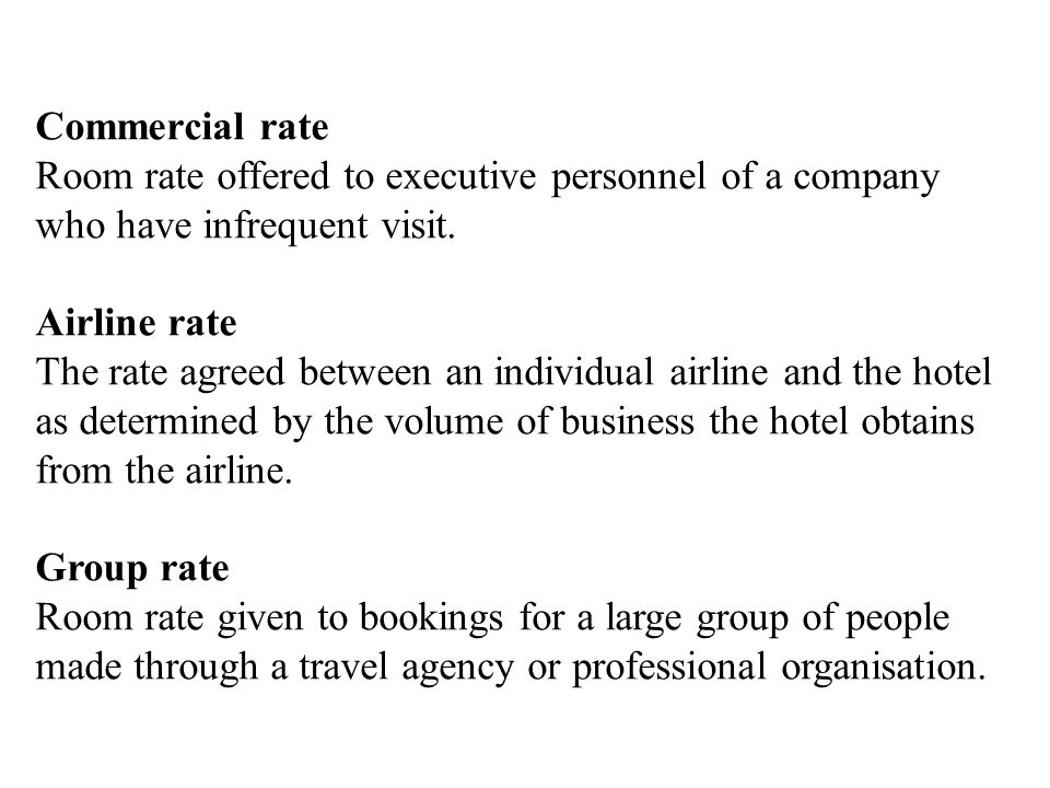Commercial rate Room rate offered to executive personnel of a company who have infrequent visit. Airline rate.