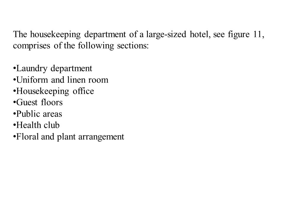 The housekeeping department of a large-sized hotel, see figure 11, comprises of the following sections: