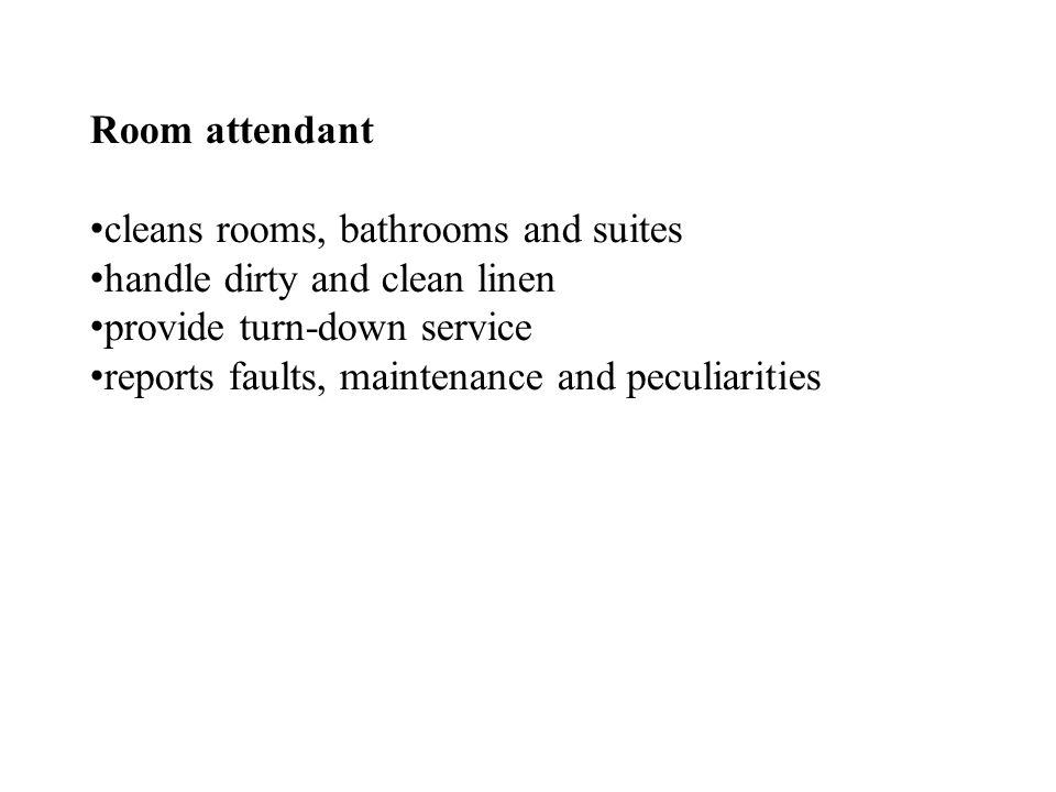 Room attendant cleans rooms, bathrooms and suites. handle dirty and clean linen. provide turn-down service.