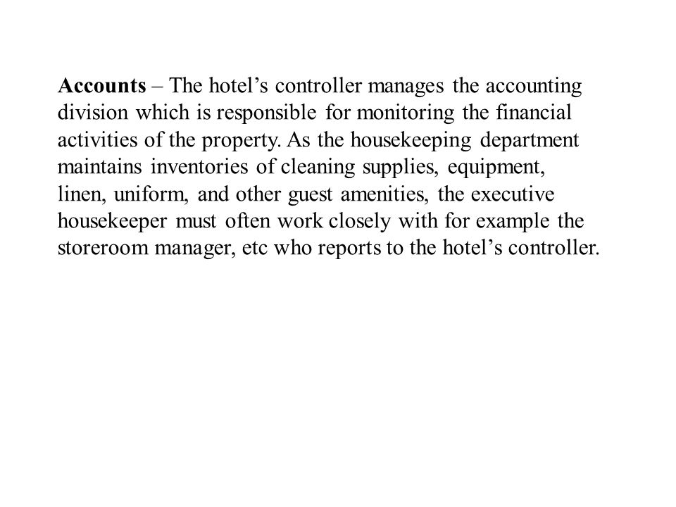 Accounts – The hotel's controller manages the accounting division which is responsible for monitoring the financial activities of the property.