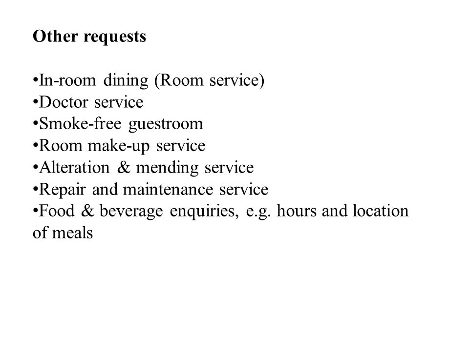 Other requests In-room dining (Room service) Doctor service. Smoke-free guestroom. Room make-up service.