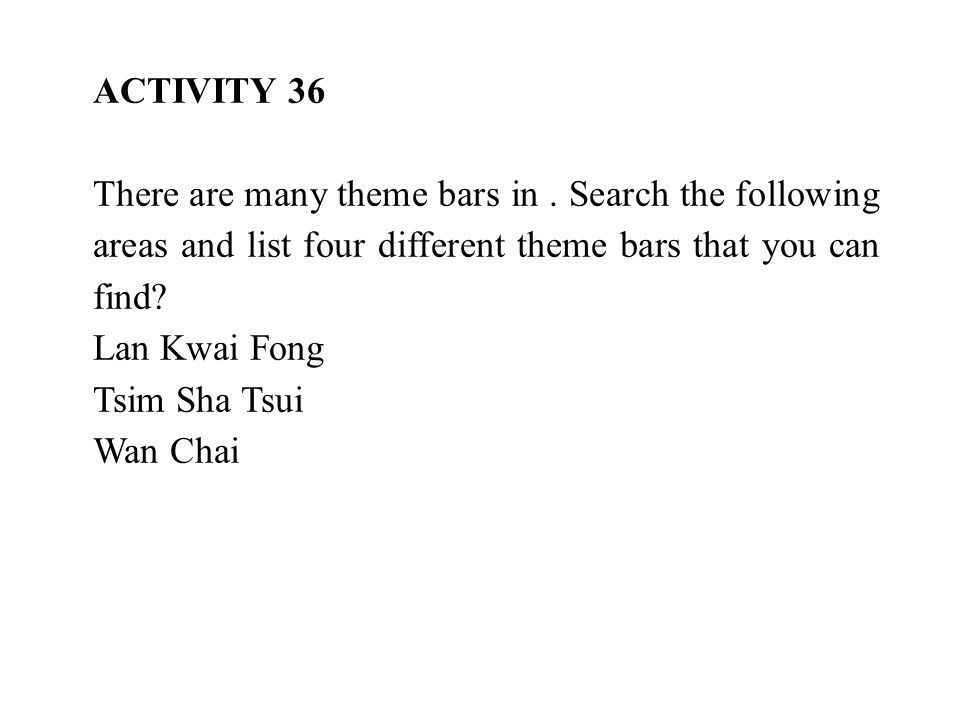 ACTIVITY 36 There are many theme bars in . Search the following areas and list four different theme bars that you can find