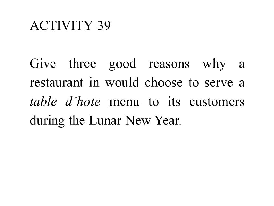 ACTIVITY 39 Give three good reasons why a restaurant in would choose to serve a table d'hote menu to its customers during the Lunar New Year.