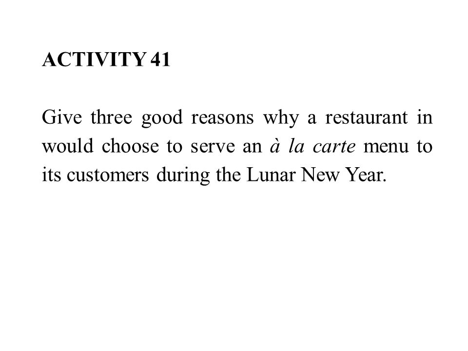 ACTIVITY 41 Give three good reasons why a restaurant in would choose to serve an à la carte menu to its customers during the Lunar New Year.