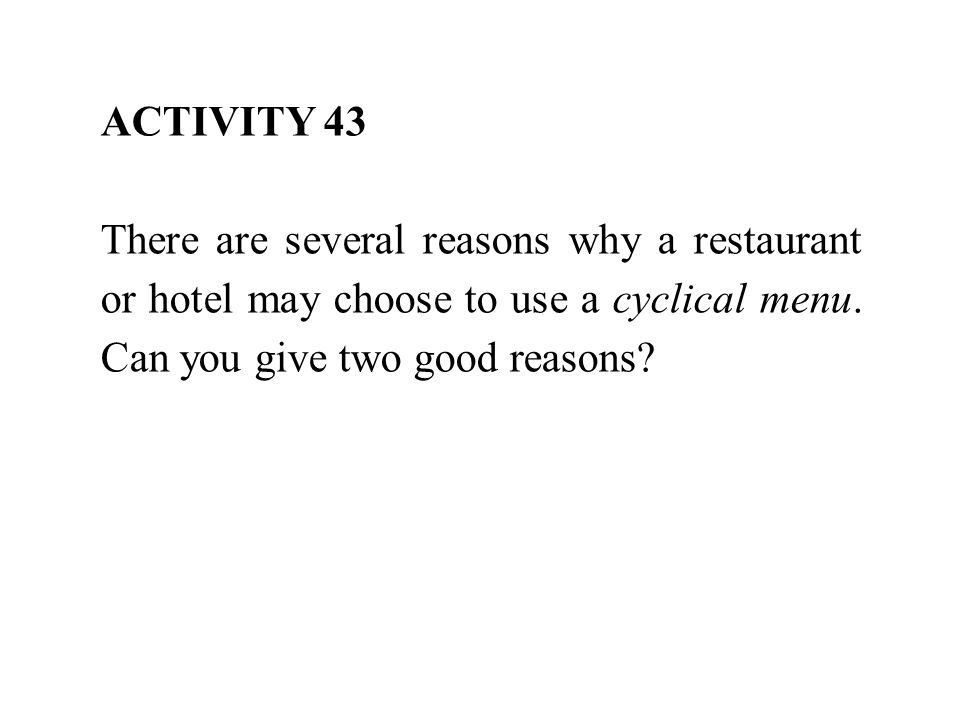 ACTIVITY 43 There are several reasons why a restaurant or hotel may choose to use a cyclical menu.