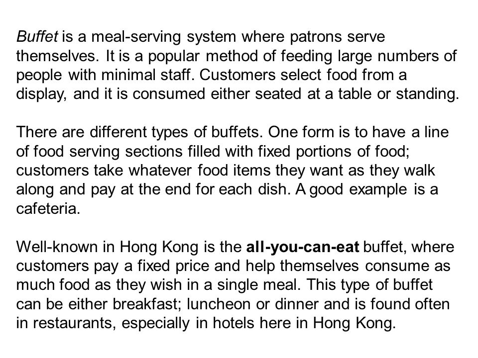 Buffet is a meal-serving system where patrons serve themselves