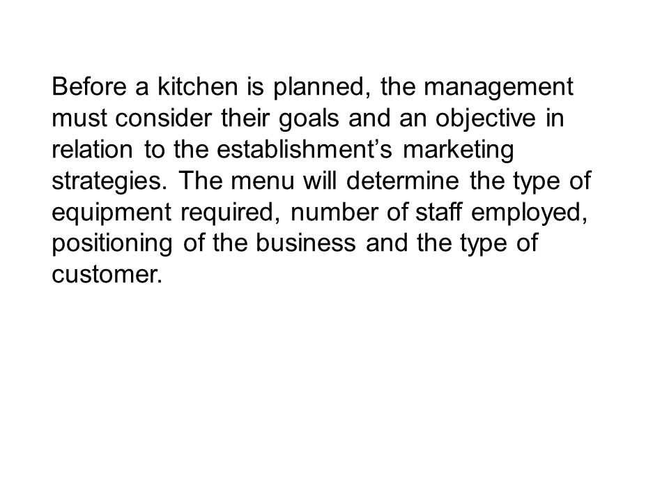 Before a kitchen is planned, the management must consider their goals and an objective in relation to the establishment's marketing strategies.