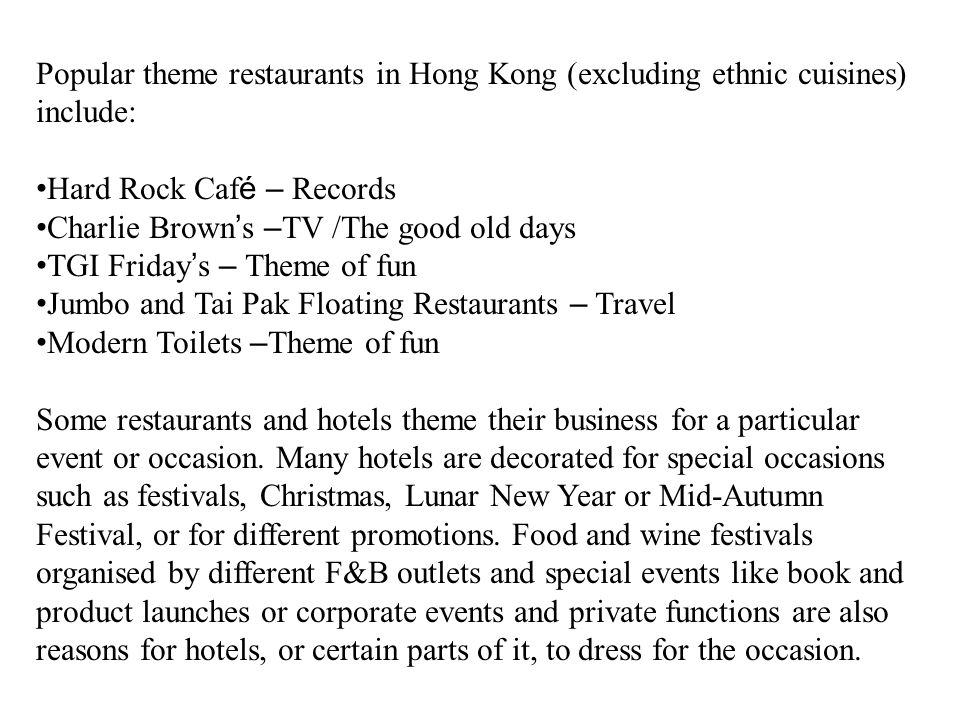 Popular theme restaurants in Hong Kong (excluding ethnic cuisines) include: