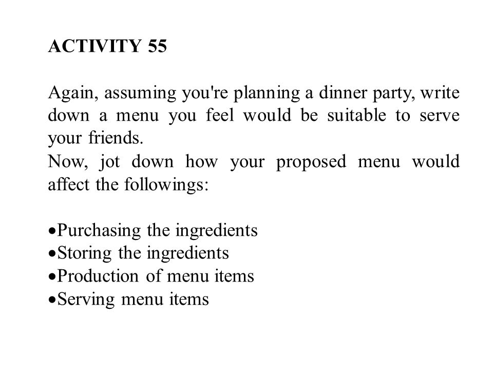 ACTIVITY 55 Again, assuming you re planning a dinner party, write down a menu you feel would be suitable to serve your friends.