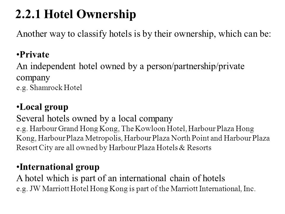 2.2.1 Hotel Ownership Another way to classify hotels is by their ownership, which can be: Private.