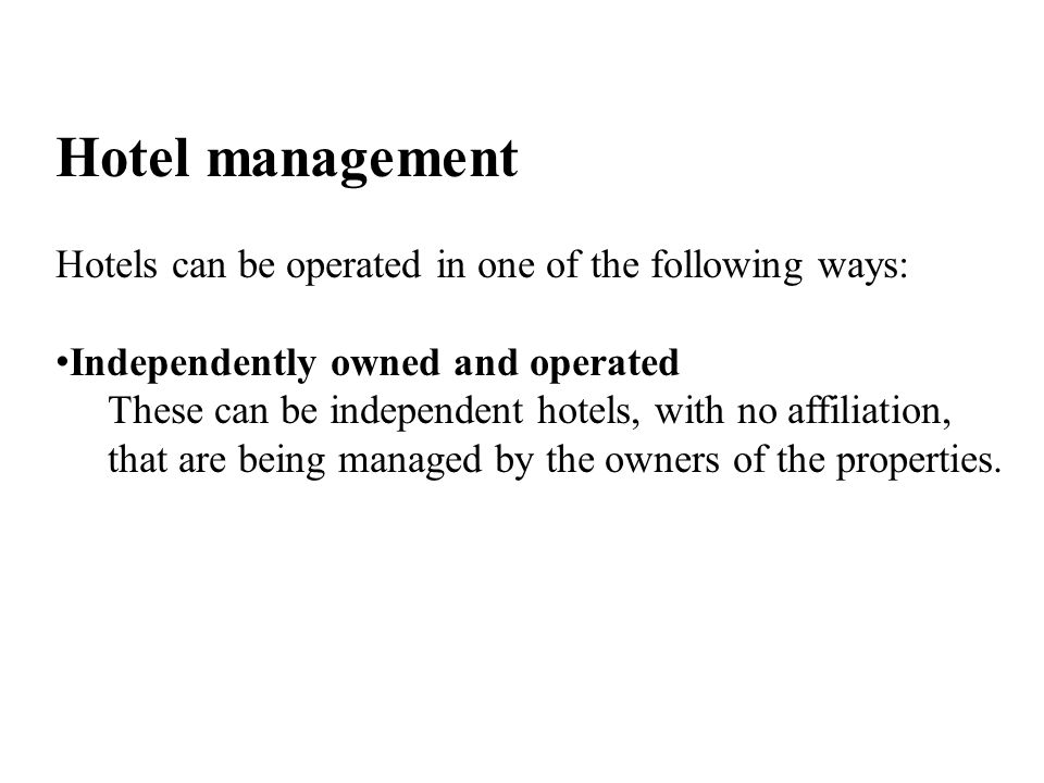 Hotel management Hotels can be operated in one of the following ways: