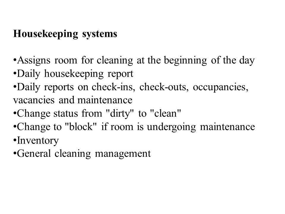 Housekeeping systems Assigns room for cleaning at the beginning of the day. Daily housekeeping report.
