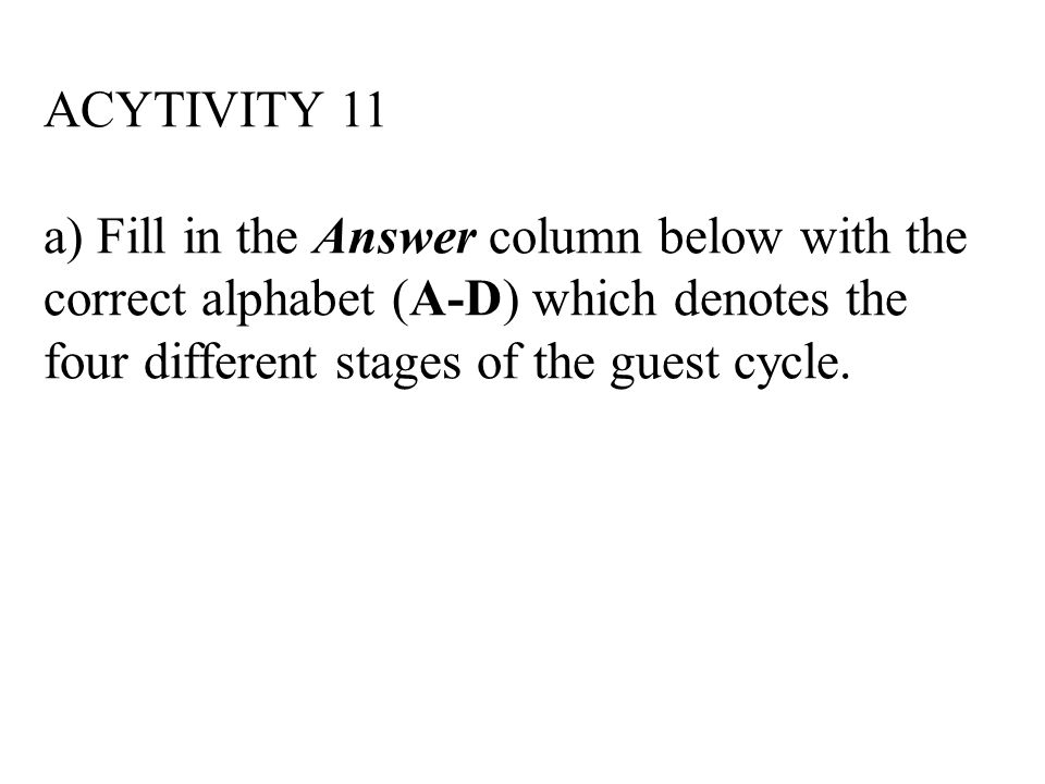 ACYTIVITY 11 a) Fill in the Answer column below with the correct alphabet (A-D) which denotes the four different stages of the guest cycle.