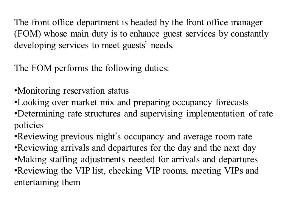 The front office department is headed by the front office manager (FOM) whose main duty is to enhance guest services by constantly developing services to meet guests' needs.