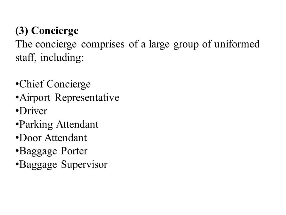 (3) Concierge The concierge comprises of a large group of uniformed staff, including: Chief Concierge.