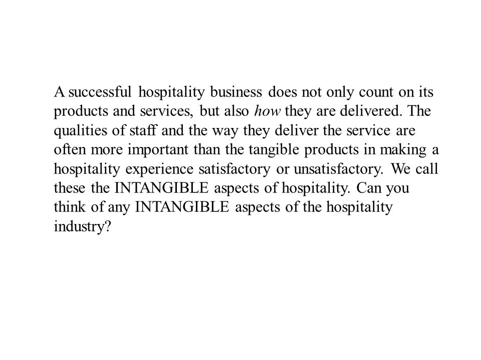 A successful hospitality business does not only count on its products and services, but also how they are delivered.